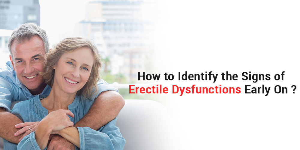 How to Identify the Signs of Erectile Dysfunctions Early On?